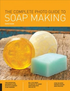 Complete Photo Guide to Soap Making - David Fisher
