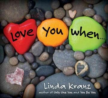 Love you when-- - Linda Kranz
