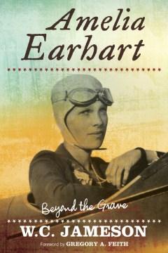 Amelia Earhart : Beyond the Grave - W. C.; Feith Jameson