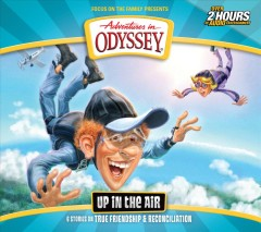 Adventures in Odyssey Volume 63 : Up in the air : 6 stories on true friendship and reconciliation