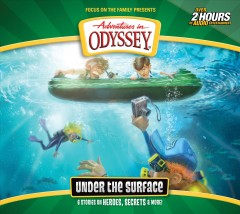 Adventures in Odyssey : under the surface : 6 stories on heroes, secrets, and more.