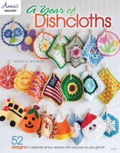 A year of dishcloths : 52 designs to celebrate all four seasons with everyone on your gift list! - Maggie Weldon