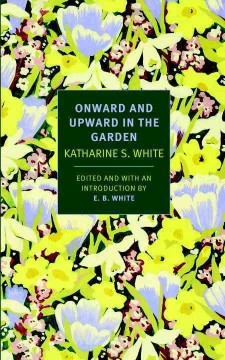 Onward and Upward in the Garden - Katharine; White White