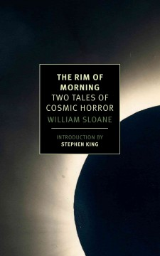 The rim of morning : two tales of cosmic horror - William Sloane