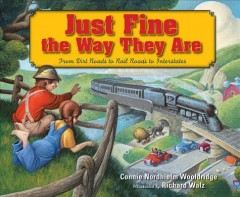 Just fine the way they are : from dirt roads to rail roads to interstates - Connie Nordhielm Wooldridge