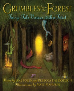 Grumbles from the forest : fairy-tale voices with a twist : poems - Jane Yolen