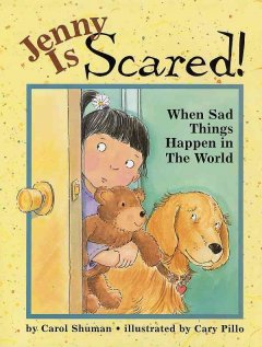 Jenny is scared! : when something sad happens in the world - Carol Shuman