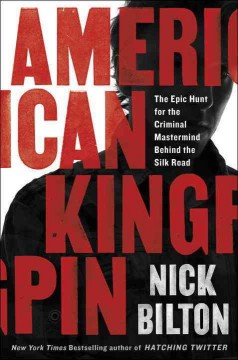 American kingpin : the epic hunt for the criminal mastermind behind the Silk Road  / Nick Bilton - Nick Bilton