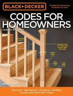 Black & Decker Codes for Homeowners : Electrical - Mechanical - Plumbing - Building - Current With 2015-2017 Codes - Bruce A Barker