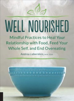Well Nourished : Mindful Practices to Heal Your Relationship With Food, Feed Your Whole Self, and End Overeating - Andrea Lieberstein