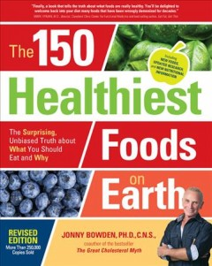 150 Healthiest Foods on Earth : The Surprising, Unbiased Truth About What You Should Eat and Why - Jonny Bowden