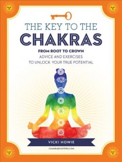 Key to the Chakras : From Root to Crown: Advice and Exercises to Unlock Your True Potential - Vicki Howie