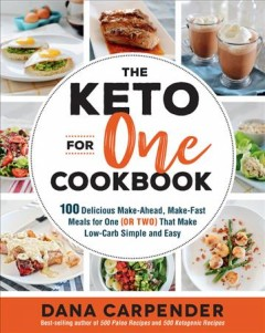 Keto for One Cookbook : 100 Delicious Make-ahead, Make-fast Meals for One (or Two) That Make Low-carb Simple and Easy - Dana Carpender