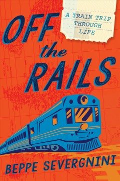 Off the Rails : A Train Trip Through Life - Beppe Severgnini