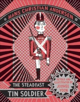 The Steadfast Tin Soldier - Hans Christian/ Yoon Andersen