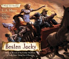 Boston Jacky : being an account of the further adventures of Jacky Faber, taking care of business - L. A. (Louis A.) Meyer