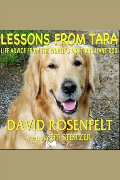 Lessons from Tara : life advice from the world's most brilliant dog - David Rosenfelt