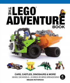 The LEGO adventure book Volume 1, Cars, castles, dinosaurs & more! - Megan Rothrock