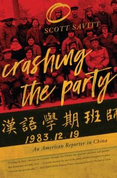 Crashing the Party : An American Reporter in China - Scott Savitt