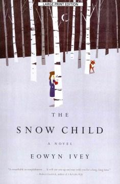 The snow child : a novel - Eowyn Ivey