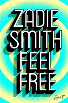 Feel free : essays / Zadie Smith - Zadie Smith