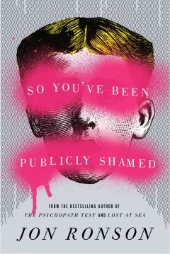 So You've Been Publicly Shamed : A Journey Through the World of Public Humiliation - Jon Ronson