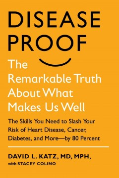 Disease-proof : the remarkable truth about what makes us well - David L Katz
