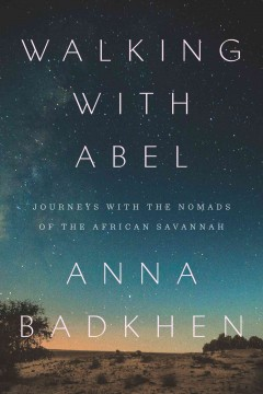 Walking With Abel : Journeys With the Nomads of the African Savannah - Anna Badkhen