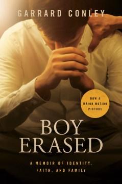 Boy erased : a memoir / Garrard Conley - Garrard Conley