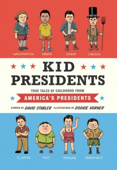 Kid presidents true tales of childhood from America's presidents : stories - David Stabler