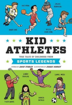 Kid athletes : true tales of childhood from sports legends  / stories by David Stabler ; illustrations by Doogie Horner - David Stabler