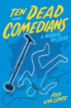 Ten Dead Comedians : A Murder Mystery - Fred Van Lente