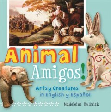 Animal amigos! : artsy creatures in English y Español.