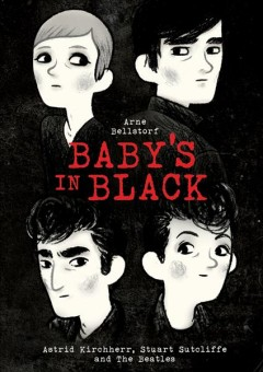 Baby's in black : Astrid Kirchherr, Stuart Sutcliffe, and the Beatles  - Arne Bellstorf