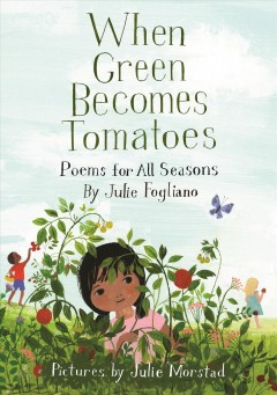 When green becomes tomatoes - Julie Fogliano
