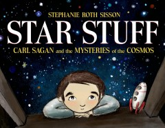 Star stuff : Carl Sagan and the mysteries of the cosmos - Stéphanie Roth Sisson