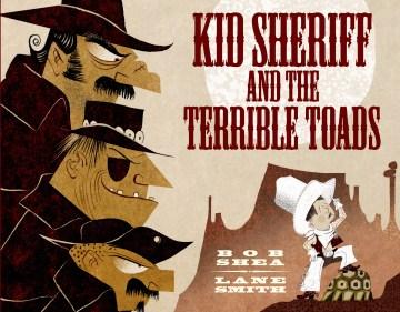 Kid sheriff and the terrible Toads - Bob Shea
