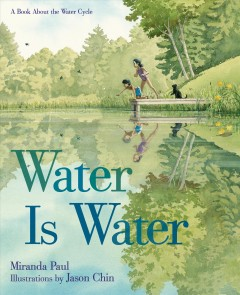 Water is water : a book about the water cycle - Miranda Paul