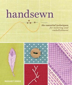 Handsewn : the essential techniques for tailoring and embellishment - Margaret Rowan