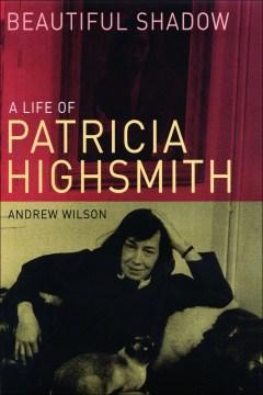Beautiful shadow : a life of Patricia Highsmith - Andrew Wilson