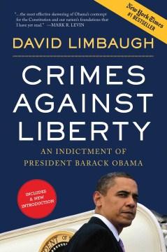 Crimes against liberty : an indictment of President Barack Obama - David Limbaugh