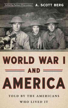 World War I and America : told by the Americans who lived it / A. Scott Berg, editor