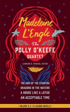 The Polly O'Keefe quartet : The Arm of the Starfish ; Dragons in the Waters ; A House Like a Lotus ; An Acceptable Time - Madeleine L'Engle