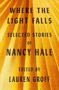 Where the Light Falls : Selected Stories - Nancy; Groff Hale