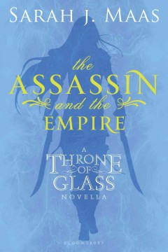 The assassin and the empire : [a Throne of glass novella] - Sarah J Maas