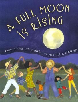 A full moon is rising : poems - Marilyn Singer