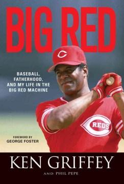 Big Red : Baseball, Fatherhood, and My Life in the Big Red Machine - Ken; Pepe Griffey
