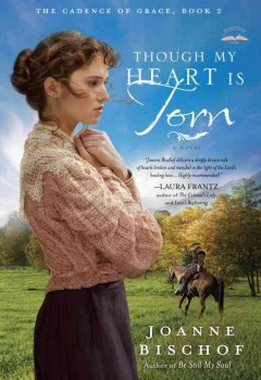 Though my heart is torn : a novel - Joanne Bischof
