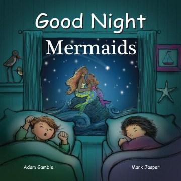 Good night mermaids - Adam Gamble