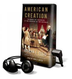 American creation : [triumphs and tragedies at the founding of the Republic] - Joseph J Ellis